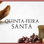 Quinta-feira Santa – início da preparação para a Páscoa